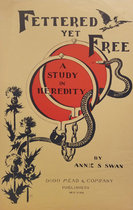 Fettered Yet Free A Study in Heredity by Annie S Swan