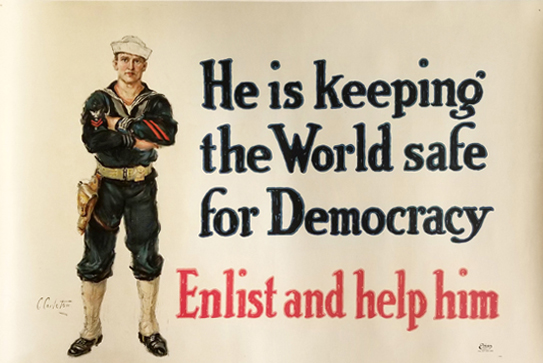 He is Keeping the World Safe for Democracy Enlist and Help Him