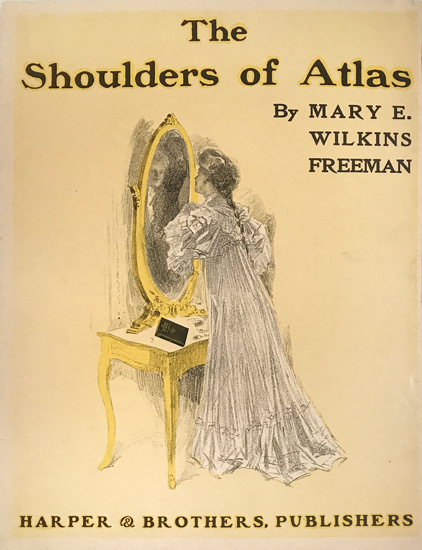 The Shoulders of Atlas by Mary E. Wilkins Freeman